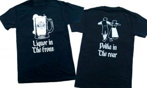 Liquor In The Front… T-Shirt